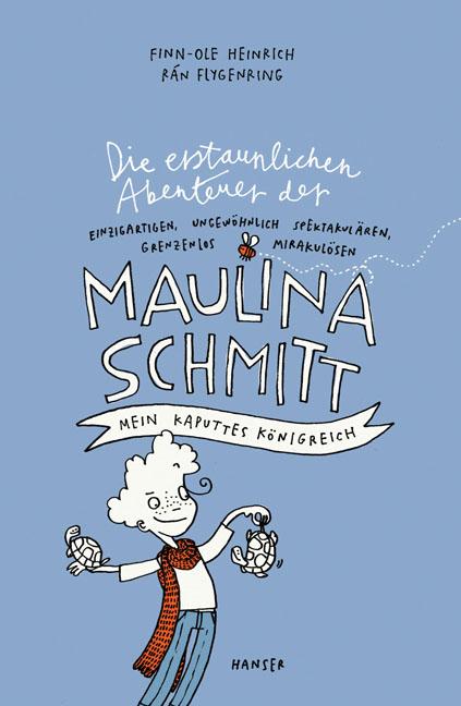 Die erstaunlichen Abenteuer der einzigartigen, ungewöhnlich spektakulären, grenzenlos mirakulösen Maulina Schmitt. Mein kaputtes Königreich Book Cover